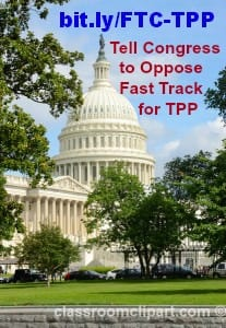 Tell Congress To Do Its Job and Oppose Fast Tracking the Trans-Pacific Partnership (TPP) Trade Agreement! Action Alert